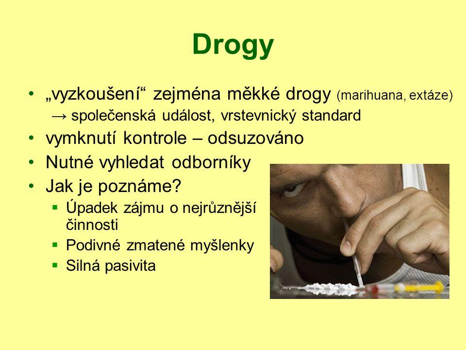 """Drogy """"vyzkoušení"""" zejména měkké drogy (marihuana, extáze) → společenská událost, vrstevnický standard vymknutí kontrole – odsuzováno Nutné vyhledat o"""