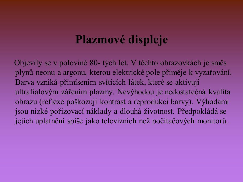 Plazmatronové displeje Jedná se o kombinaci techniky LCD a plazmy.