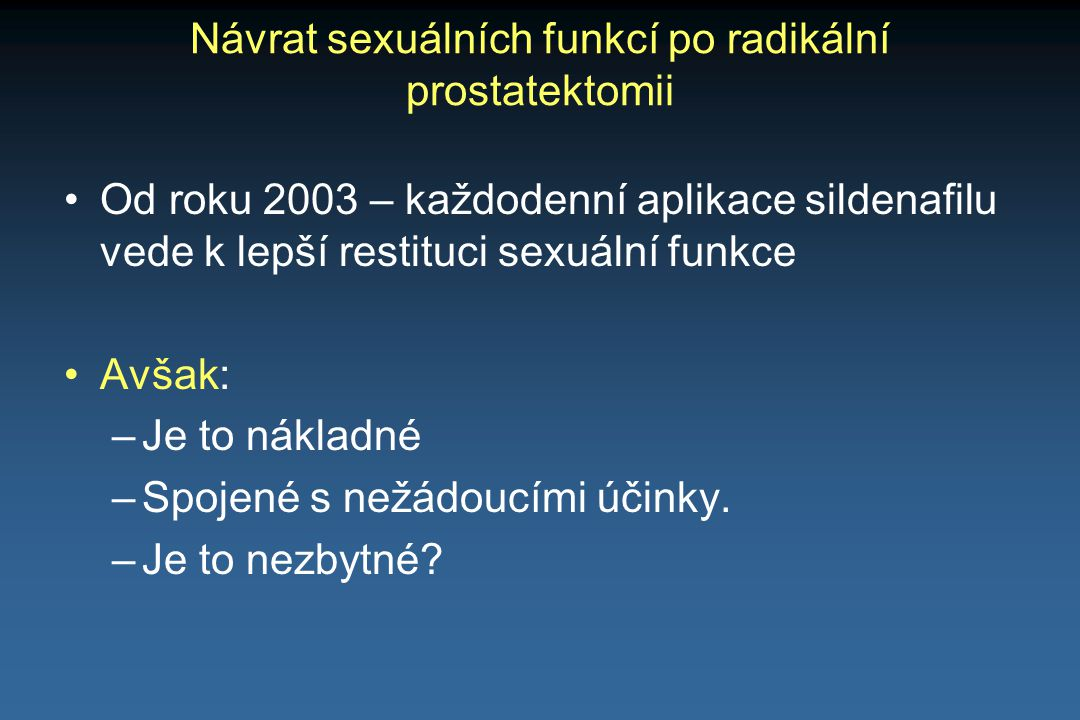 Návrat sexuálních funkcí po radikální prostatektomii Od roku 2003 – každodenní aplikace sildenafilu vede k lepší restituci sexuální funkce Avšak: –Je