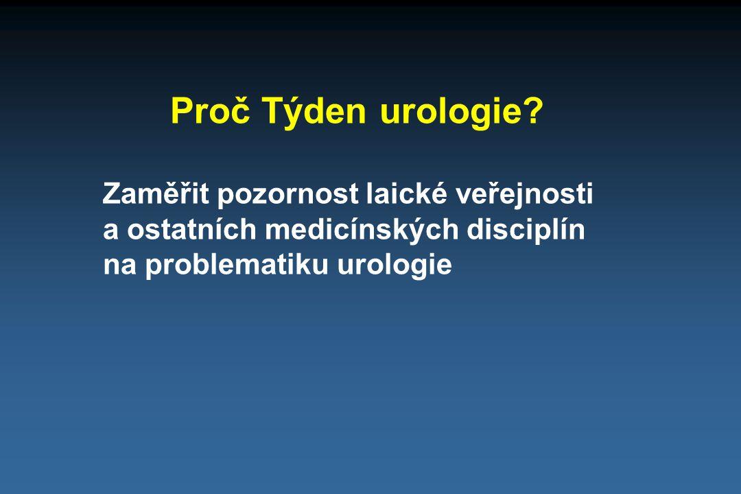 Proč Týden urologie? Zaměřit pozornost laické veřejnosti a ostatních medicínských disciplín na problematiku urologie
