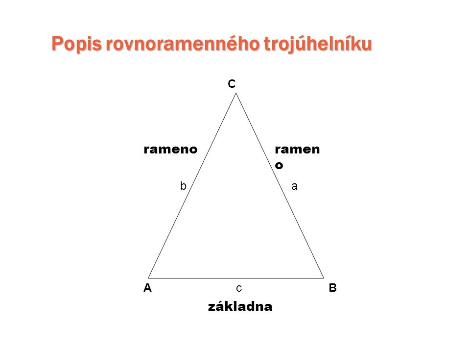 Popis rovnoramenného trojúhelníku rameno základna AB C ab c