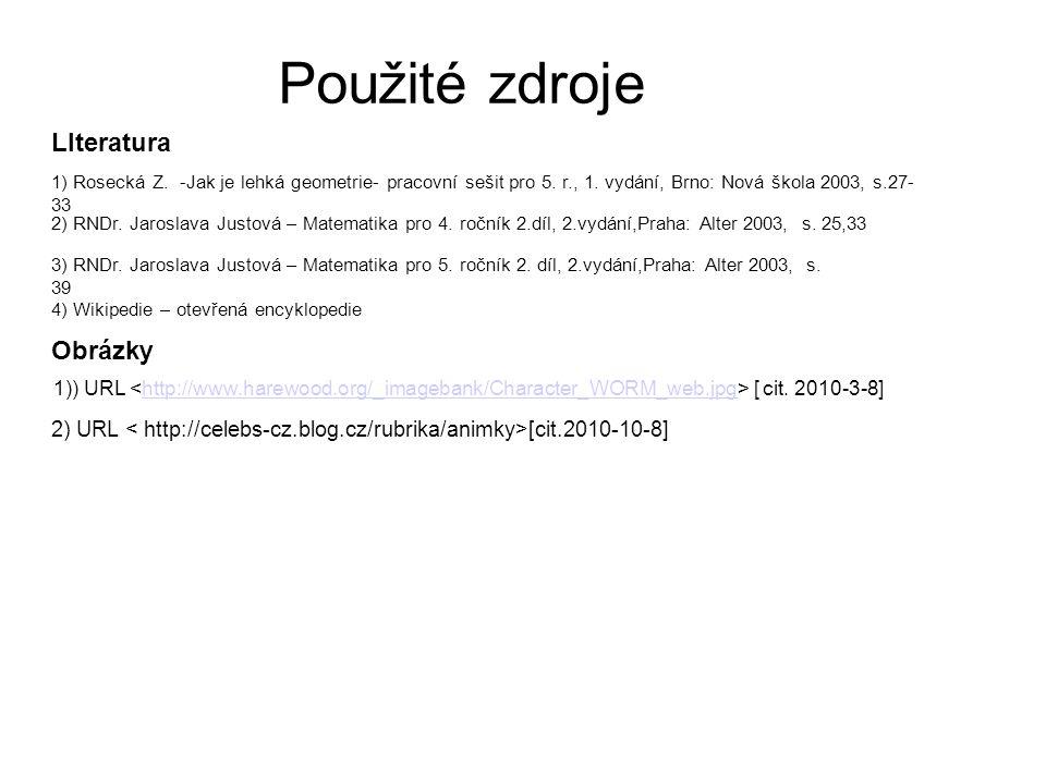 Použité zdroje 1) Rosecká Z.-Jak je lehká geometrie- pracovní sešit pro 5.