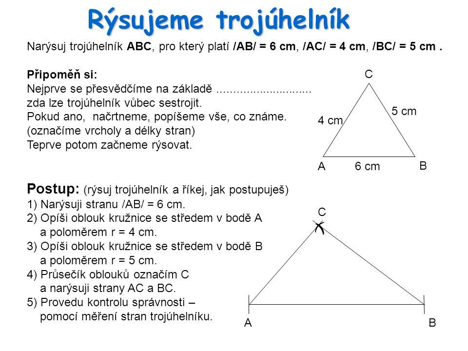 Rýsujeme trojúhelník Narýsuj trojúhelník ABC, pro který platí /AB/ = 6 cm, /AC/ = 4 cm, /BC/ = 5 cm.