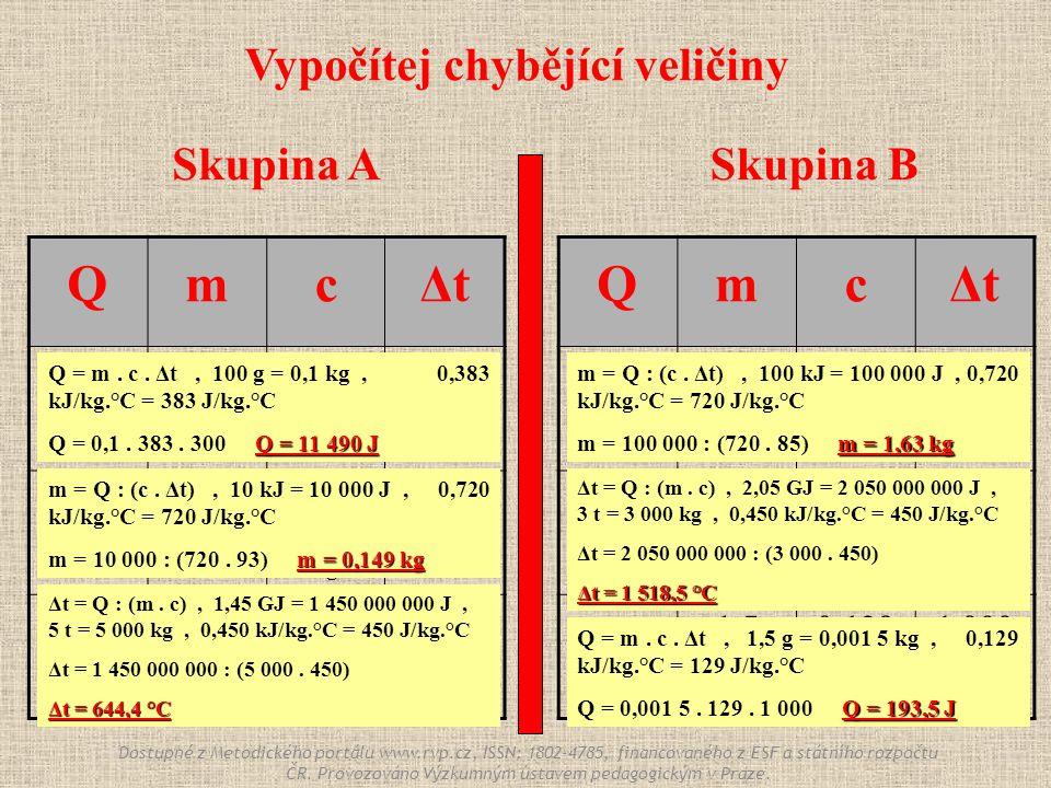Skupina ASkupina B QmcΔtΔt . 100 g 0,383 kJ/kg.°C 300 °C 10 kJ .