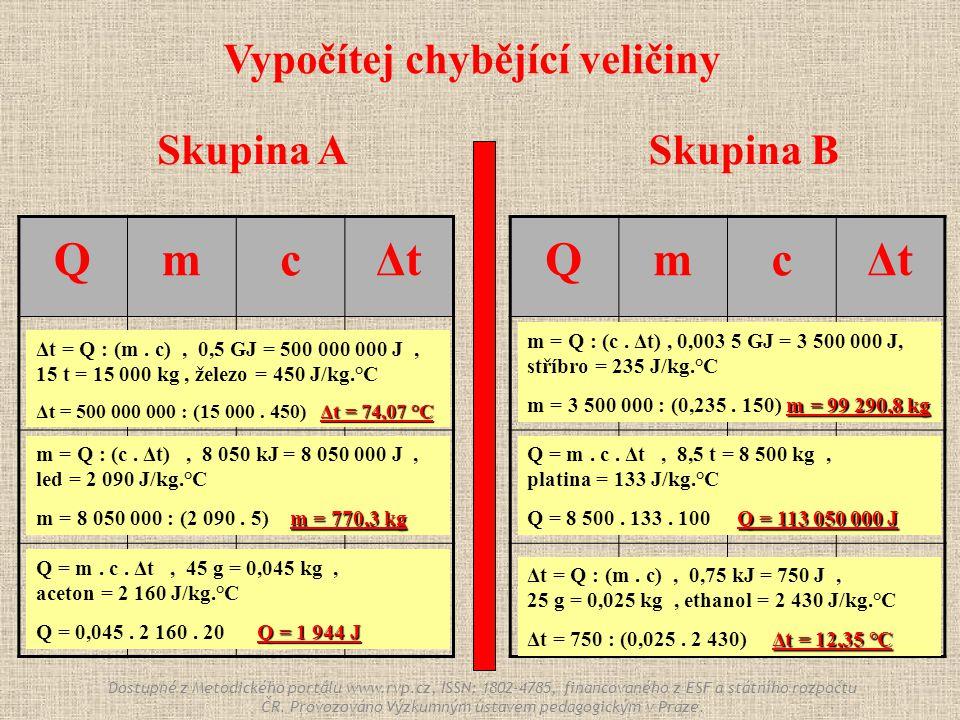 Skupina ASkupina B QmcΔtΔt 0,003 5 GJ . stříbro 150 °C .