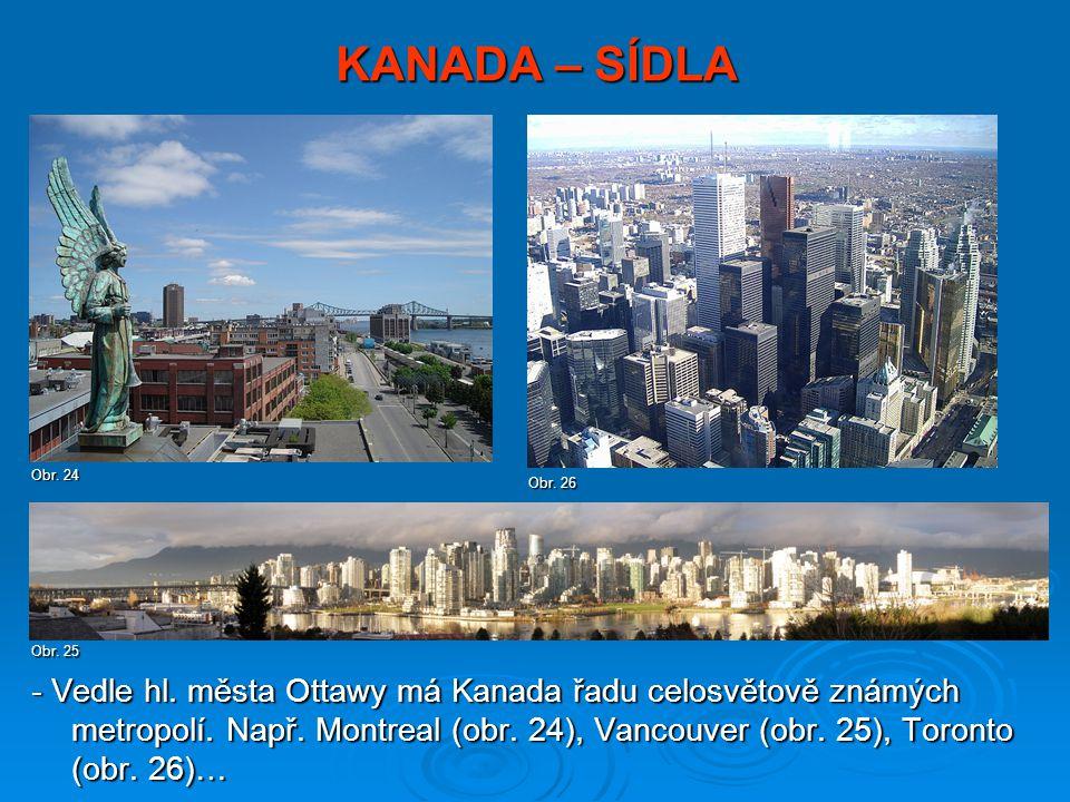 KANADA – SÍDLA - Vedle hl. města Ottawy má Kanada řadu celosvětově známých metropolí. Např. Montreal (obr. 24), Vancouver (obr. 25), Toronto (obr. 26)