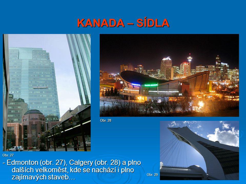 KANADA – SÍDLA - Edmonton (obr. 27), Calgery (obr. 28) a plno dalších velkoměst, kde se nachází i plno zajímavých staveb… Obr. 27 Obr. 28 Obr. 29