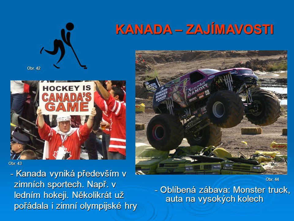 - Oblíbená zábava: Monster truck, auta na vysokých kolech Obr. 44 KANADA – ZAJÍMAVOSTI Obr. 42 Obr. 43 - Kanada vyniká především v zimních sportech. N