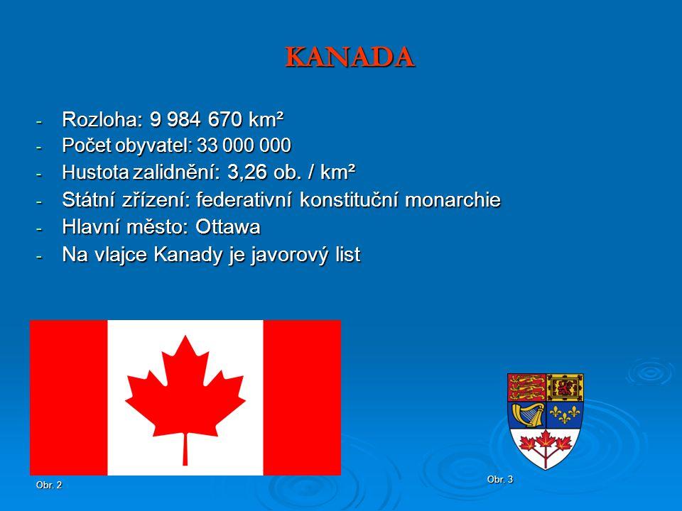 KANADA - Severní Amerika - Druhý největší stát světa - Severní polovina v arktickém pásu - trvale zaledněná - Dříve kolonie Velké Británie - Nezávislost: 1867 - Dělení: 10 provincií a 3 teritoria Obr.
