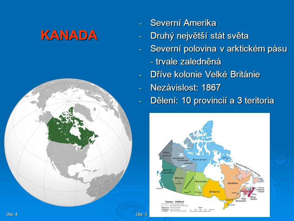 KANADA - Severní Amerika - Druhý největší stát světa - Severní polovina v arktickém pásu - trvale zaledněná - Dříve kolonie Velké Británie - Nezávislo