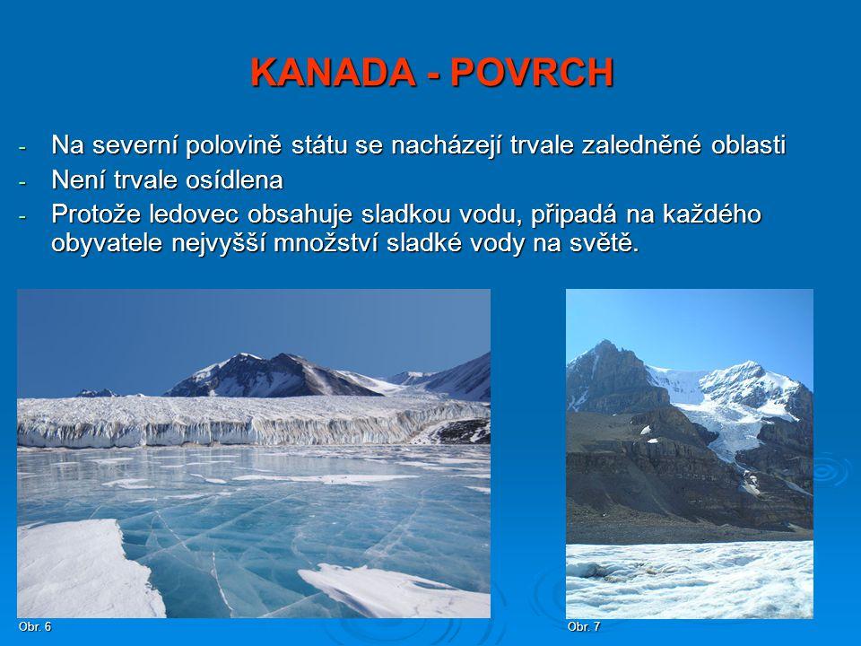 KANADA - POVRCH - Na severní polovině státu se nacházejí trvale zaledněné oblasti - Není trvale osídlena - Protože ledovec obsahuje sladkou vodu, přip