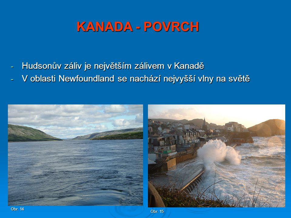 - Hudsonův záliv je největším zálivem v Kanadě - V oblasti Newfoundland se nachází nejvyšší vlny na světě KANADA - POVRCH Obr. 14 Obr. 15