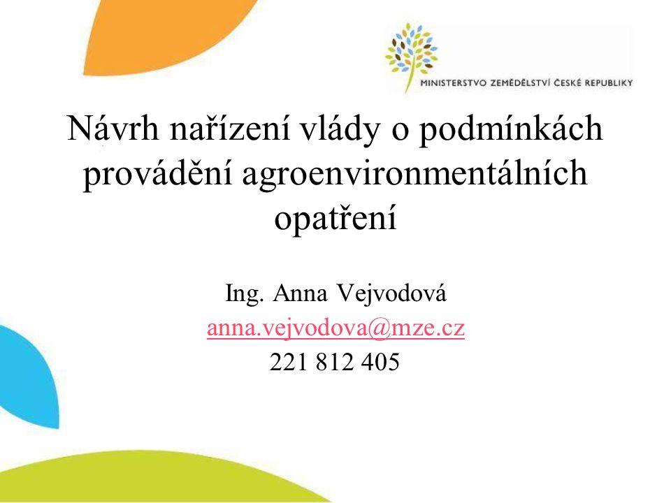 Návrh nařízení vlády o podmínkách provádění agroenvironmentálních opatření Ing. Anna Vejvodová anna.vejvodova@mze.cz 221 812 405