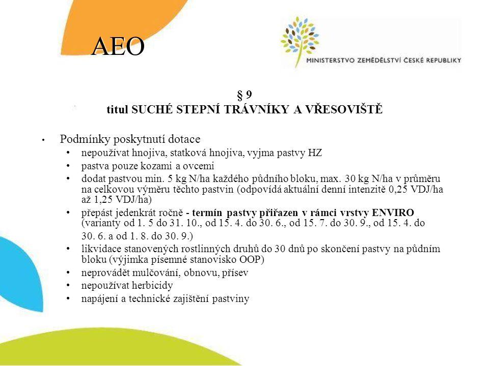 AEO § 9 titul SUCHÉ STEPNÍ TRÁVNÍKY A VŘESOVIŠTĚ Podmínky poskytnutí dotace nepoužívat hnojiva, statková hnojiva, vyjma pastvy HZ pastva pouze kozami