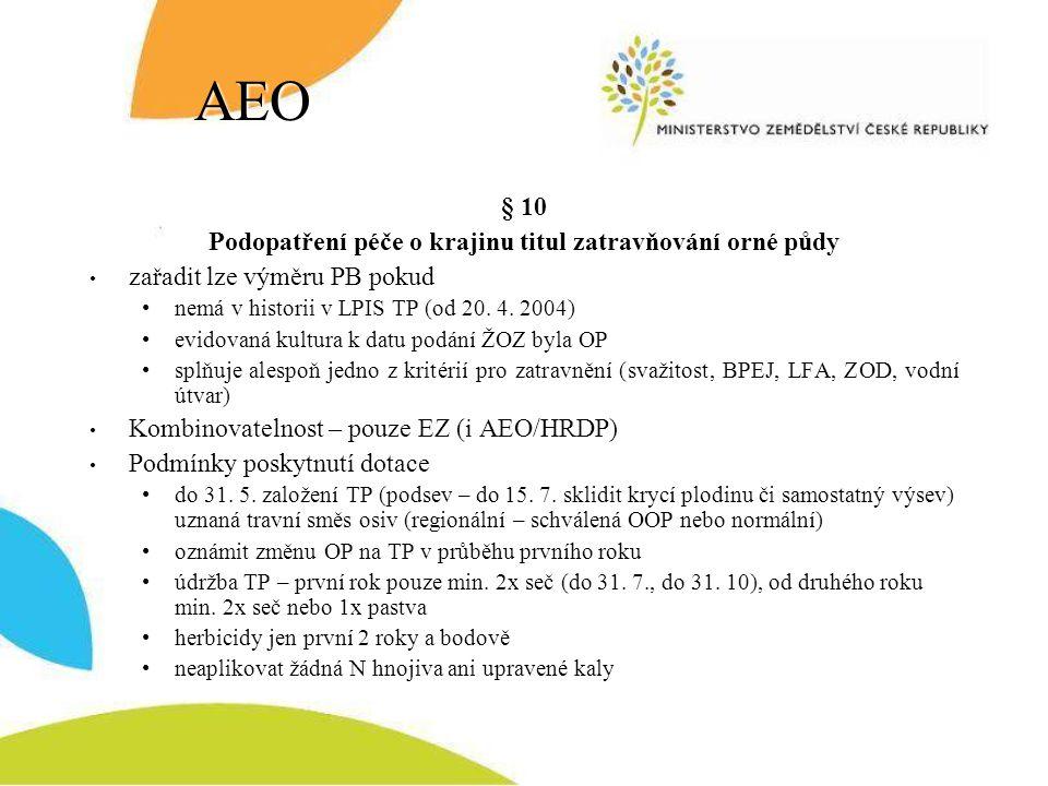 AEO § 10 Podopatření péče o krajinu titul zatravňování orné půdy zařadit lze výměru PB pokud nemá v historii v LPIS TP (od 20. 4. 2004) evidovaná kult
