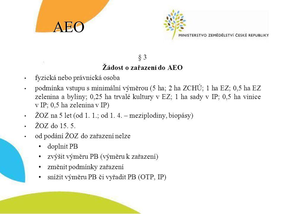 AEO § 3 Žádost o zařazení do AEO fyzická nebo právnická osoba podmínka vstupu s minimální výměrou (5 ha; 2 ha ZCHÚ; 1 ha EZ; 0,5 ha EZ zelenina a byli