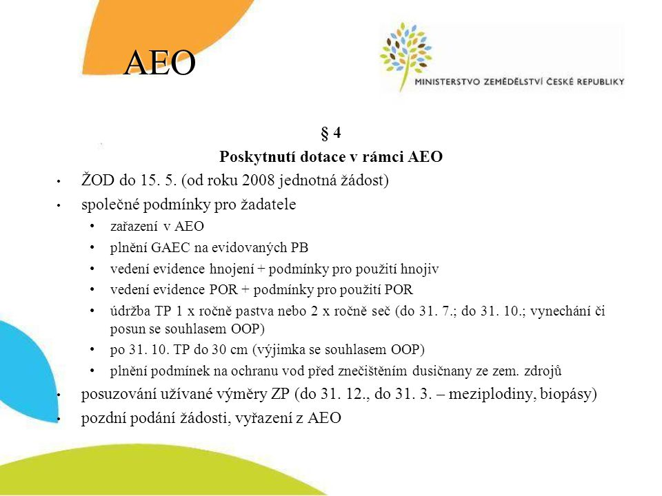 AEO § 4 Poskytnutí dotace v rámci AEO ŽOD do 15. 5. (od roku 2008 jednotná žádost) společné podmínky pro žadatele zařazení v AEO plnění GAEC na evidov