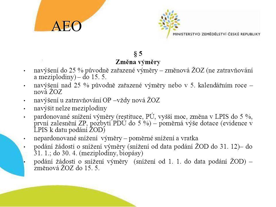 AEO § 5 Změna výměry navýšení do 25 % původně zařazené výměry – změnová ŽOZ (ne zatravňování a meziplodiny) – do 15. 5. navýšení nad 25 % původně zařa