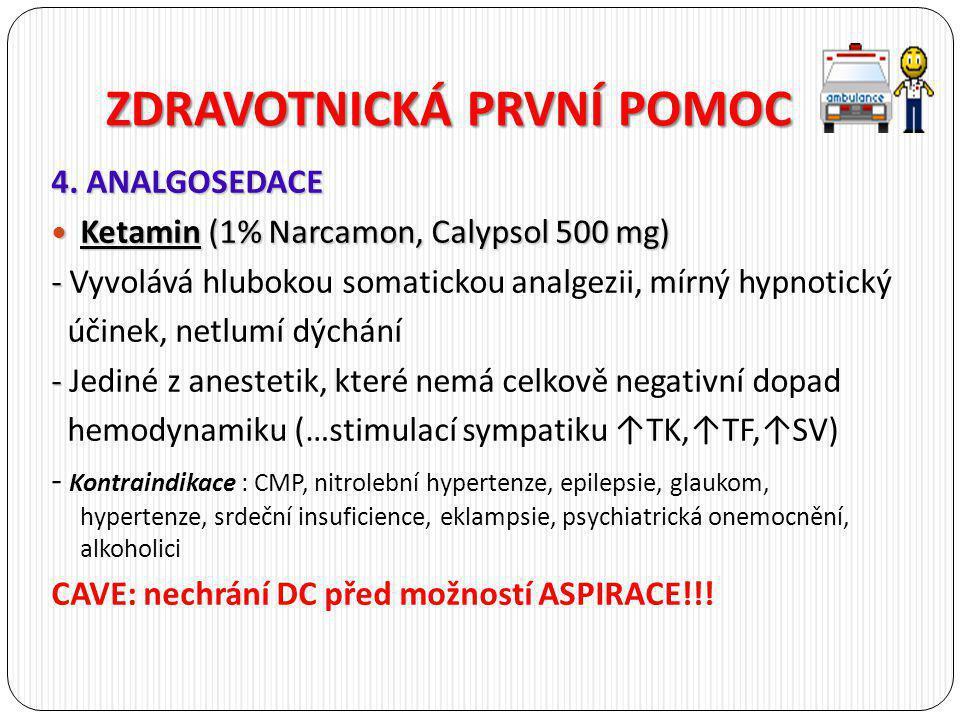 ZDRAVOTNICKÁ PRVNÍ POMOC 4. ANALGOSEDACE Ketamin (1% Narcamon, Calypsol 500 mg) Ketamin (1% Narcamon, Calypsol 500 mg) - - Vyvolává hlubokou somaticko
