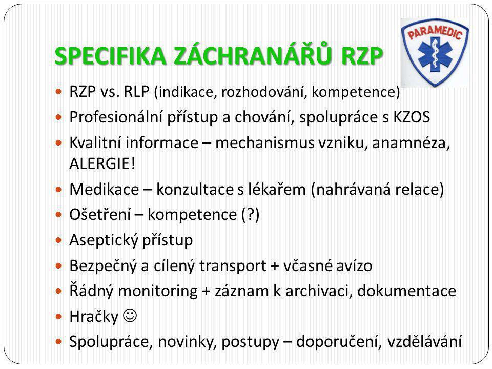SPECIFIKA ZÁCHRANÁŘŮ RZP RZP vs. RLP (indikace, rozhodování, kompetence) Profesionální přístup a chování, spolupráce s KZOS Kvalitní informace – mecha