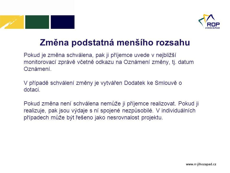 www.rr-jihozapad.cz Změna podstatná menšího rozsahu Pokud je změna schválena, pak ji příjemce uvede v nejbližší monitorovací zprávě včetně odkazu na O