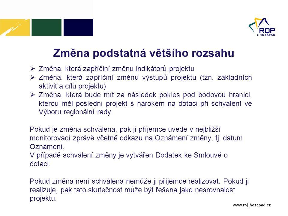 www.rr-jihozapad.cz Změna podstatná většího rozsahu  Změna, která zapříčiní změnu indikátorů projektu  Změna, která zapříčiní změnu výstupů projektu (tzn.