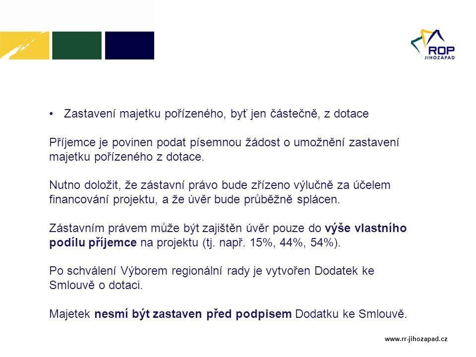 www.rr-jihozapad.cz Zastavení majetku pořízeného, byť jen částečně, z dotace Příjemce je povinen podat písemnou žádost o umožnění zastavení majetku po