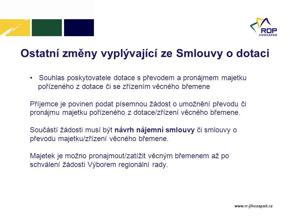 www.rr-jihozapad.cz Ostatní změny vyplývající ze Smlouvy o dotaci Souhlas poskytovatele dotace s převodem a pronájmem majetku pořízeného z dotace či s