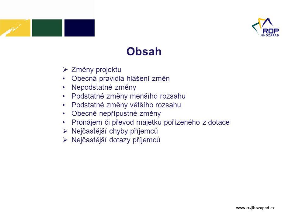 www.rr-jihozapad.cz Obsah  Změny projektu Obecná pravidla hlášení změn Nepodstatné změny Podstatné změny menšího rozsahu Podstatné změny většího rozs