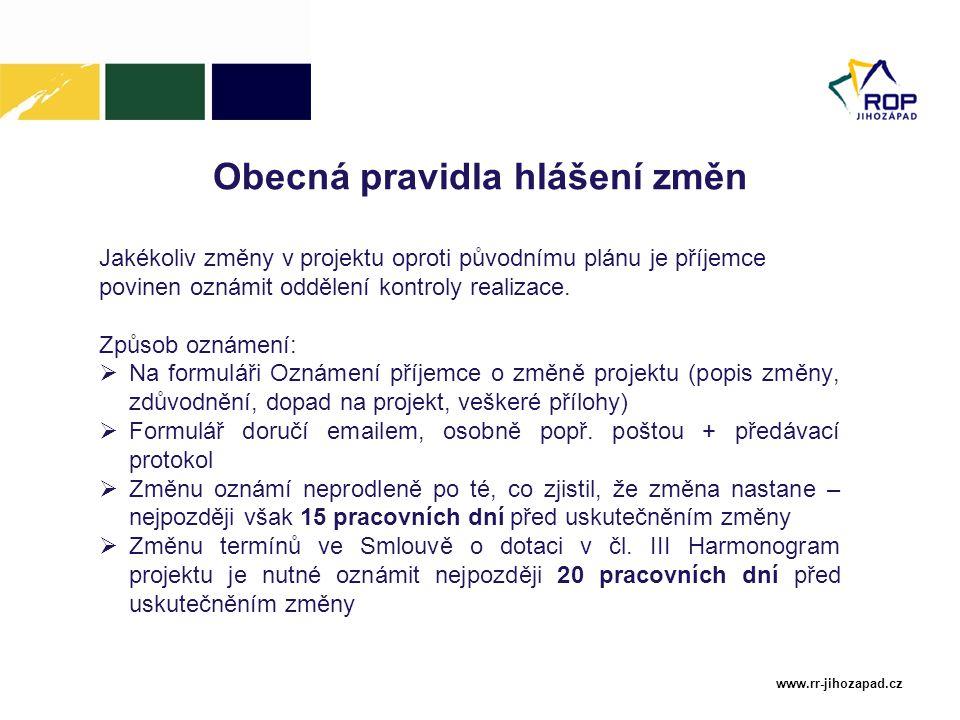 www.rr-jihozapad.cz Obecná pravidla hlášení změn Jakékoliv změny v projektu oproti původnímu plánu je příjemce povinen oznámit oddělení kontroly reali