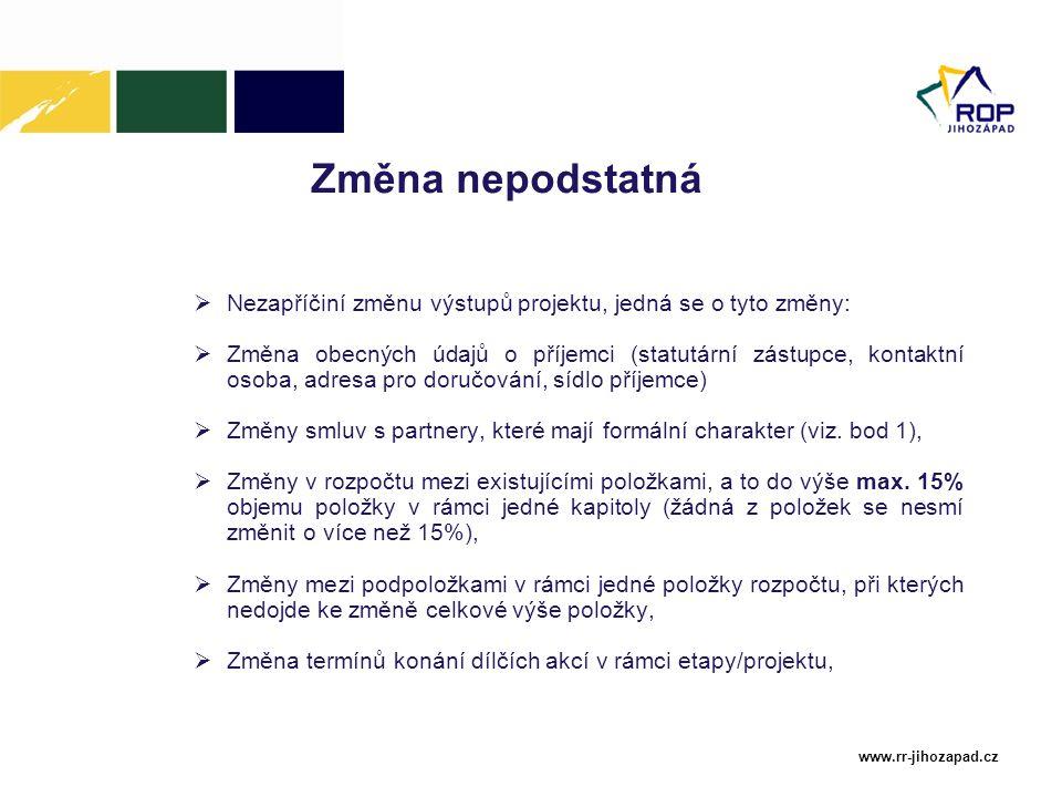www.rr-jihozapad.cz Změna nepodstatná  Nezapříčiní změnu výstupů projektu, jedná se o tyto změny:  Změna obecných údajů o příjemci (statutární zástu