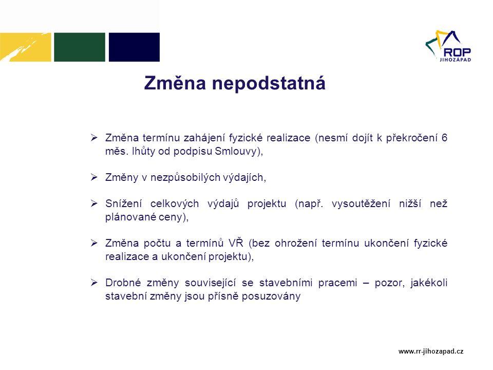 www.rr-jihozapad.cz Změna nepodstatná  Změna termínu zahájení fyzické realizace (nesmí dojít k překročení 6 měs. lhůty od podpisu Smlouvy),  Změny v
