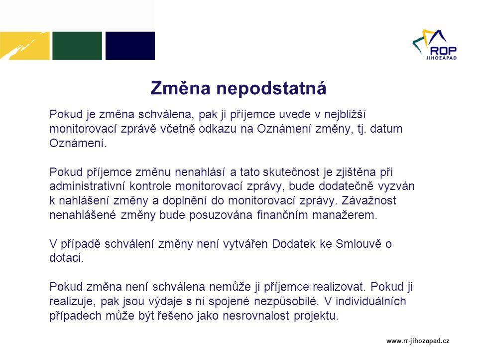 www.rr-jihozapad.cz Změna nepodstatná Pokud je změna schválena, pak ji příjemce uvede v nejbližší monitorovací zprávě včetně odkazu na Oznámení změny,
