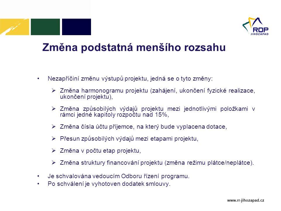 www.rr-jihozapad.cz Změna podstatná menšího rozsahu Nezapříčiní změnu výstupů projektu, jedná se o tyto změny:  Změna harmonogramu projektu (zahájení