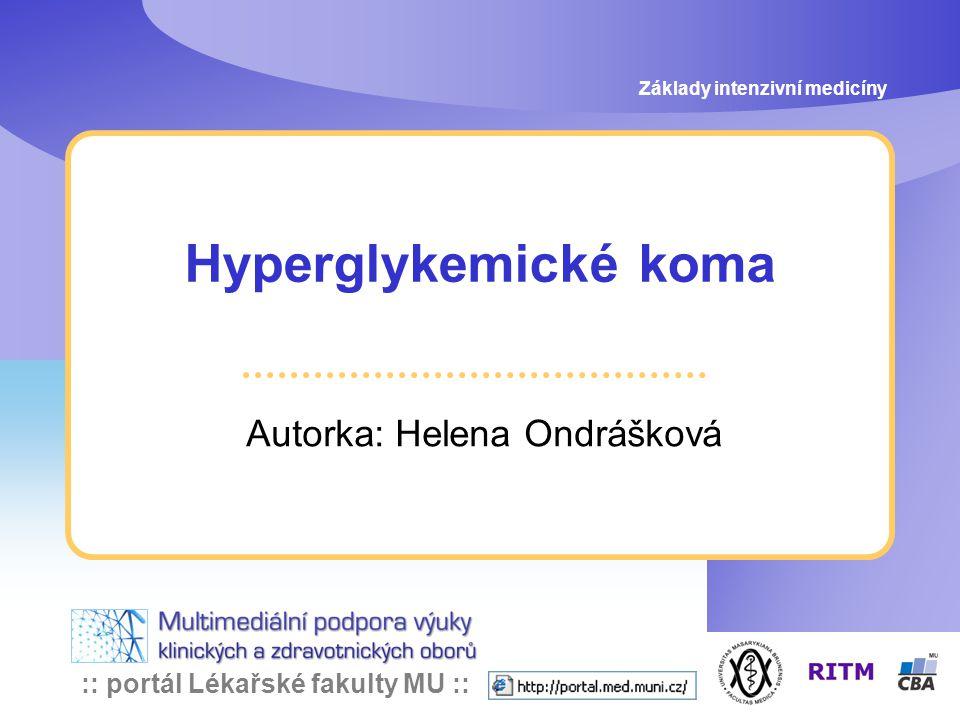 :: portál Lékařské fakulty MU :: Hyperglykemické koma Autorka: Helena Ondrášková Základy intenzivní medicíny
