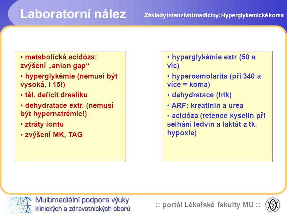 :: portál Lékařské fakulty MU :: Základy intenzivní medicíny: Hyperglykemické koma hyperglykémie extr (50 a víc) hyperosmolarita (při 340 a více = kom