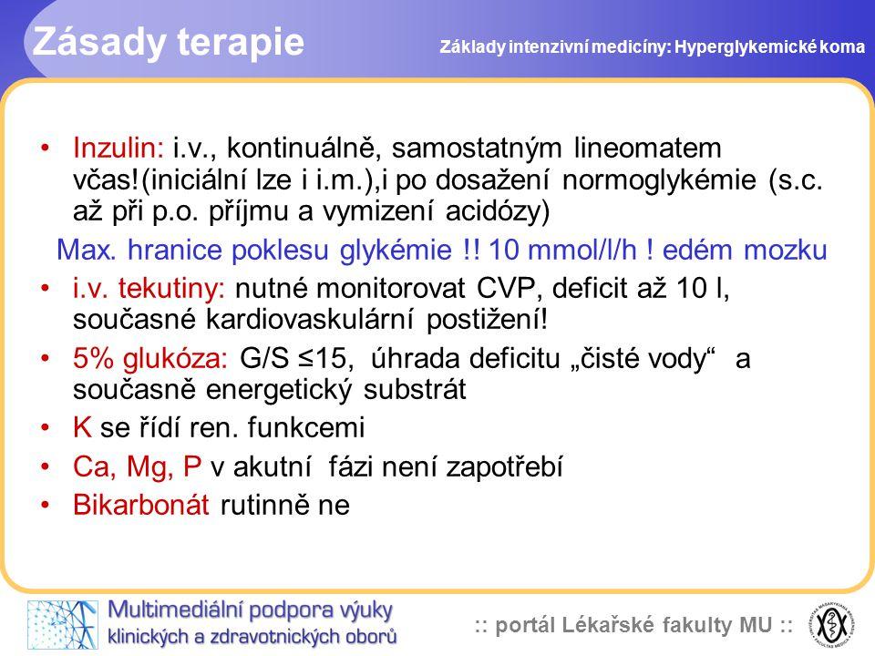 :: portál Lékařské fakulty MU :: Zásady terapie Inzulin: i.v., kontinuálně, samostatným lineomatem včas!(iniciální lze i i.m.),i po dosažení normoglyk