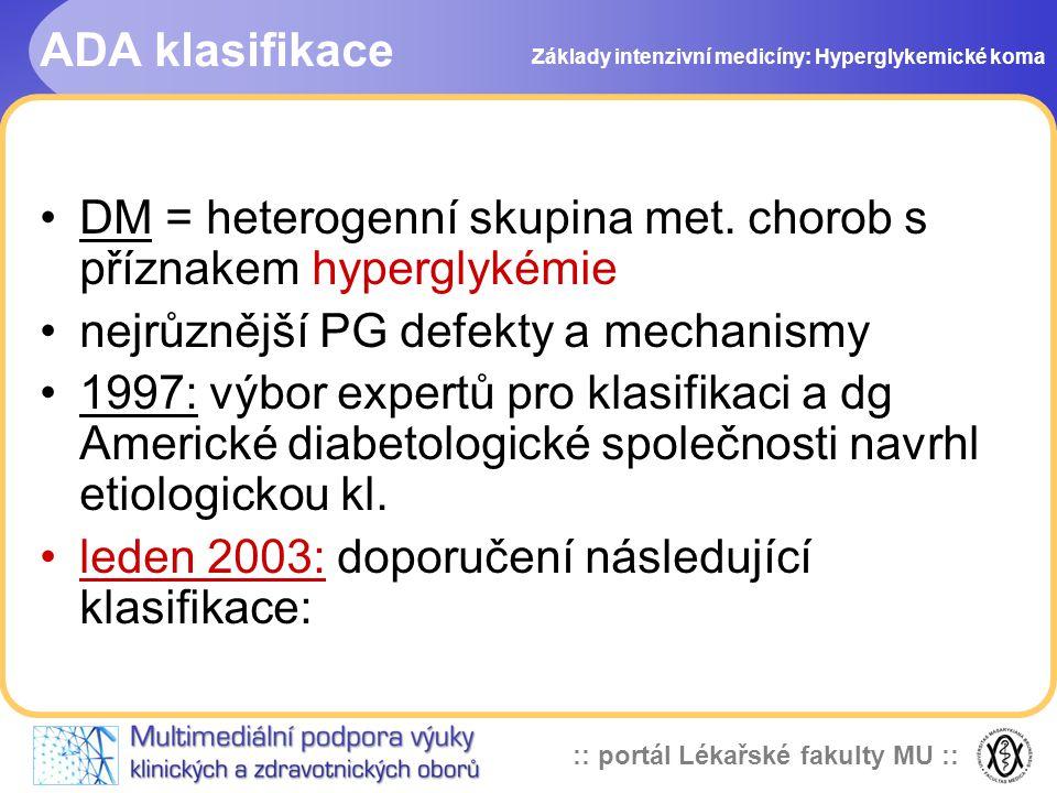 :: portál Lékařské fakulty MU :: ADA klasifikace DM = heterogenní skupina met. chorob s příznakem hyperglykémie nejrůznější PG defekty a mechanismy 19