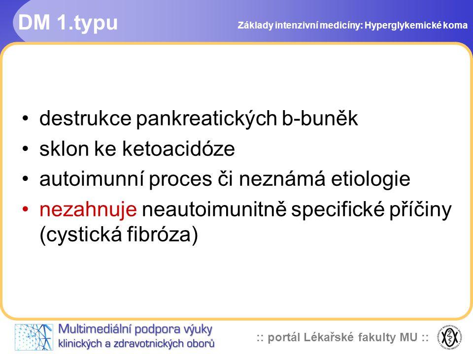 :: portál Lékařské fakulty MU :: DM 2.typu důsledek inzulinové rezistence s defektem inzulinové sekrece Rozlišení DM-1 a DM-2 je zvláště obtížné v dospělém věku Pomalu progredující forma DM-1 (latentní autoimunitní DM dospělých) je považován za DM-2 a je nesprávně léčen perorálními antidiabetiky Základy intenzivní medicíny: Hyperglykemické koma