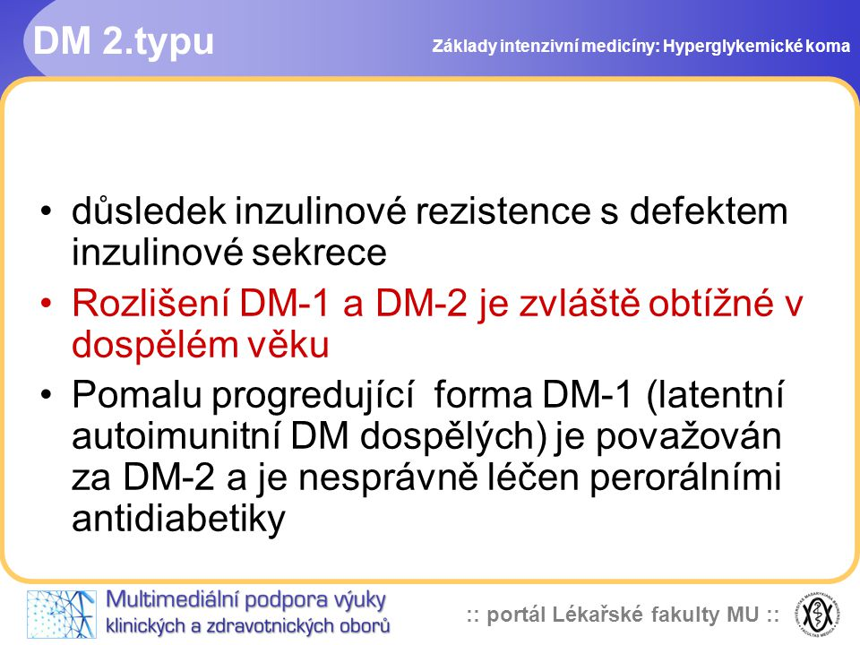 :: portál Lékařské fakulty MU :: DM 2.typu důsledek inzulinové rezistence s defektem inzulinové sekrece Rozlišení DM-1 a DM-2 je zvláště obtížné v dos