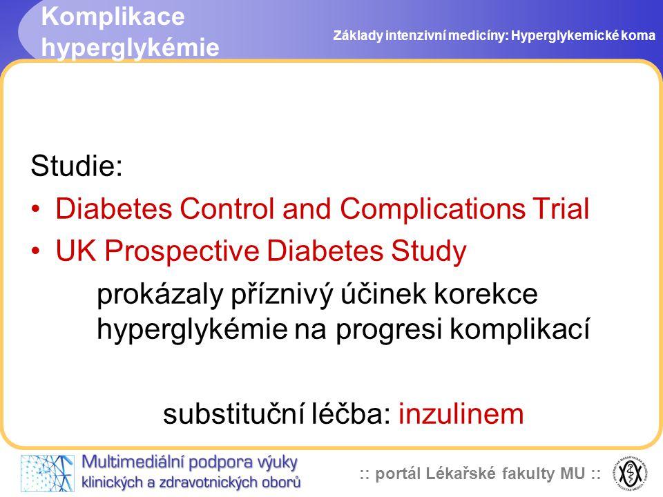 :: portál Lékařské fakulty MU :: Komplikace hyperglykémie Studie: Diabetes Control and Complications Trial UK Prospective Diabetes Study prokázaly pří