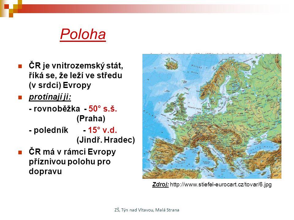 Poloha ČR je vnitrozemský stát, říká se, že leží ve středu (v srdci) Evropy protínají ji: - rovnoběžka - 50° s.š. (Praha) - poledník - 15° v.d. (Jindř