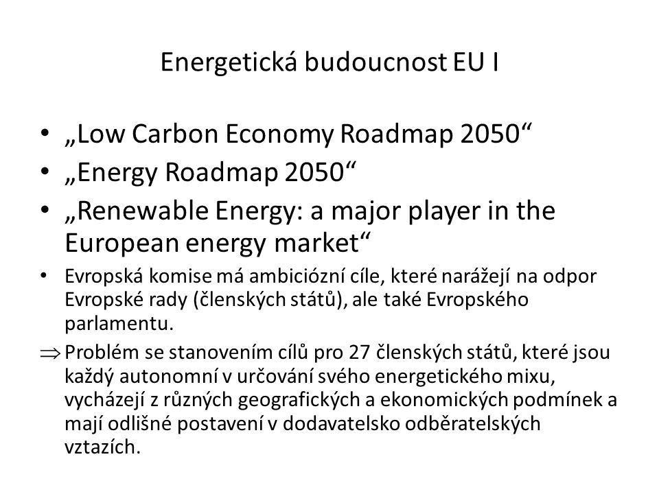 "Energetická budoucnost EU I ""Low Carbon Economy Roadmap 2050"" ""Energy Roadmap 2050"" ""Renewable Energy: a major player in the European energy market"" E"