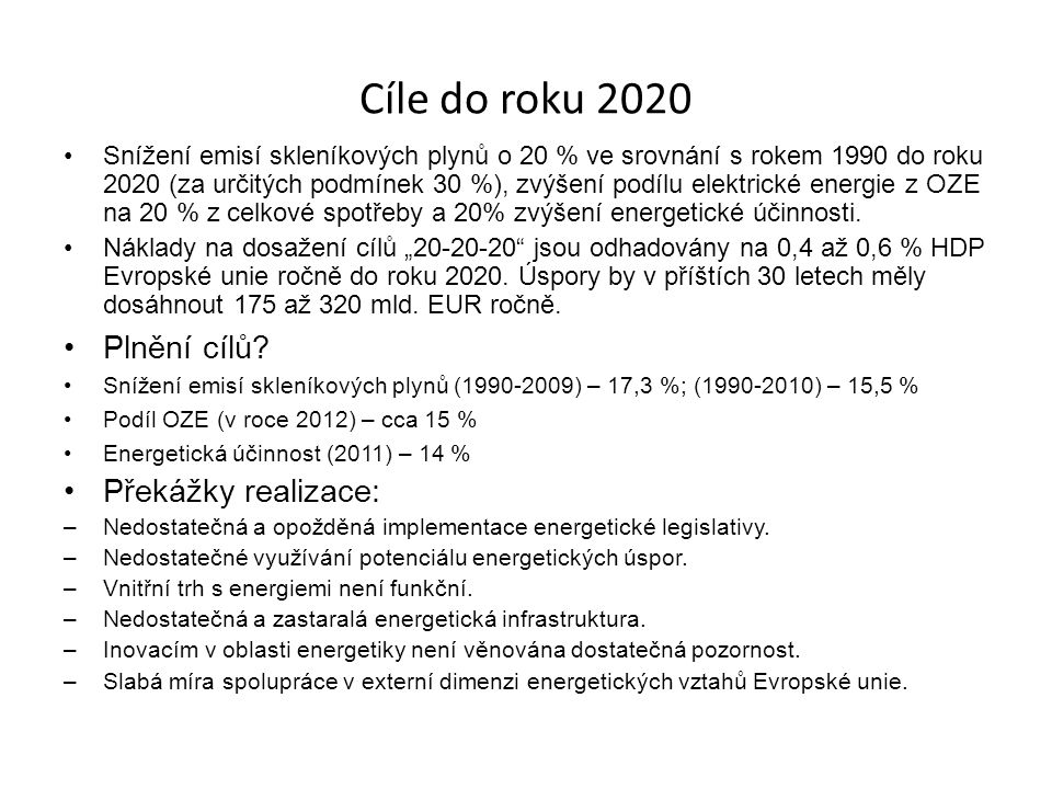 Cíle do roku 2020 Snížení emisí skleníkových plynů o 20 % ve srovnání s rokem 1990 do roku 2020 (za určitých podmínek 30 %), zvýšení podílu elektrické energie z OZE na 20 % z celkové spotřeby a 20% zvýšení energetické účinnosti.