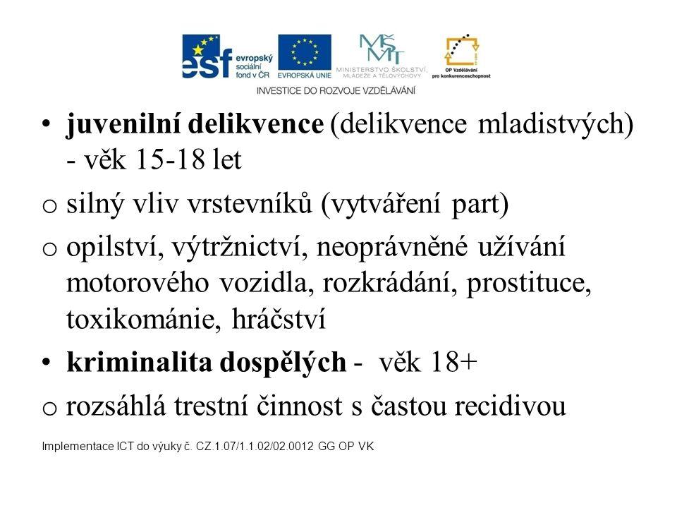 juvenilní delikvence (delikvence mladistvých) - věk 15-18 let o silný vliv vrstevníků (vytváření part) o opilství, výtržnictví, neoprávněné užívání mo