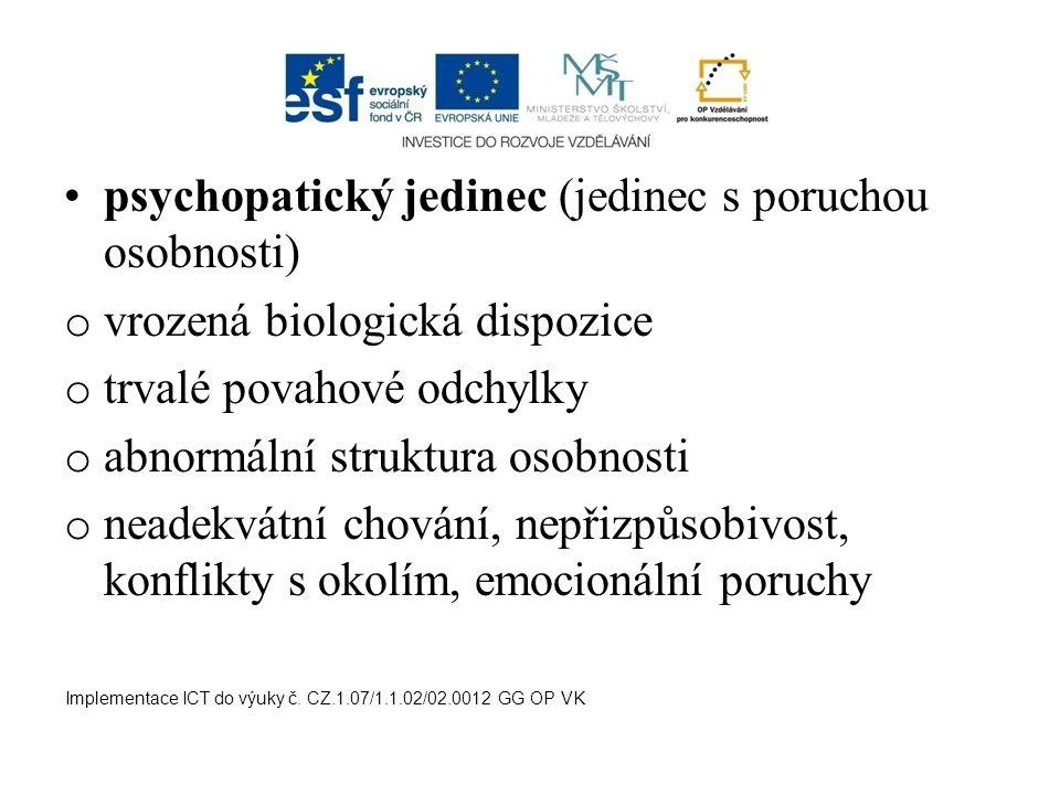 psychopatický jedinec (jedinec s poruchou osobnosti) o vrozená biologická dispozice o trvalé povahové odchylky o abnormální struktura osobnosti o nead