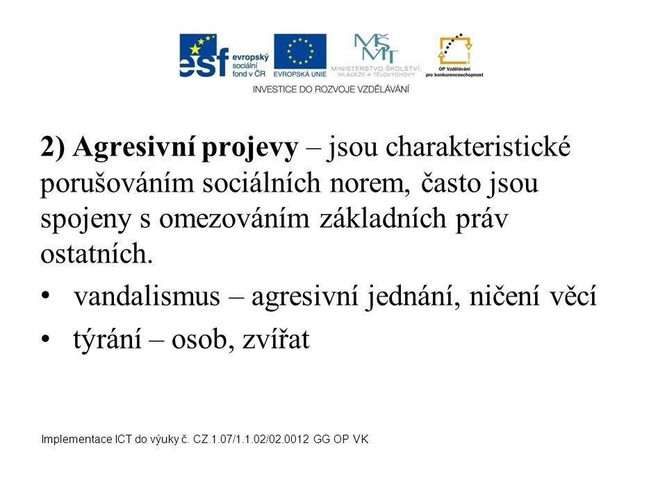 2) Agresivní projevy – jsou charakteristické porušováním sociálních norem, často jsou spojeny s omezováním základních práv ostatních. vandalismus – ag