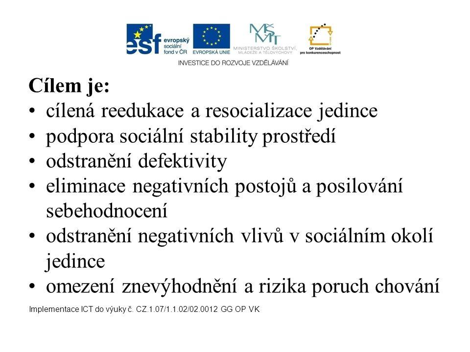 Cílem je: cílená reedukace a resocializace jedince podpora sociální stability prostředí odstranění defektivity eliminace negativních postojů a posilov