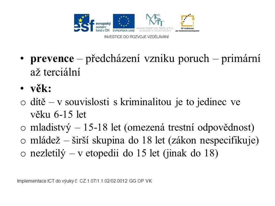 prevence – předcházení vzniku poruch – primární až terciální věk: o dítě – v souvislosti s kriminalitou je to jedinec ve věku 6-15 let o mladistvý – 1