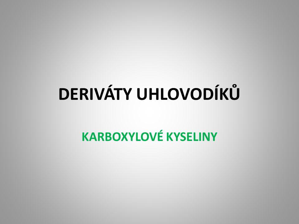 Charakteristika Karboxylové kyseliny patří mezi kyslíkaté deriváty.